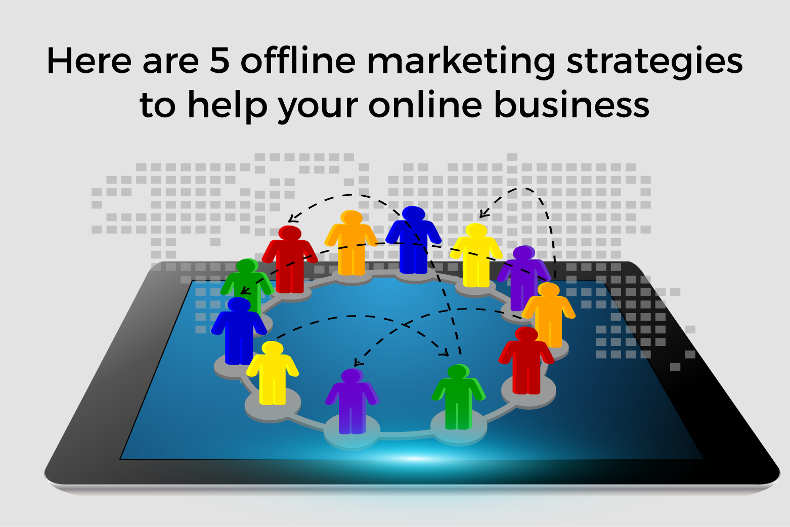 Is Offline Marketing Dead? 5 Strategies to Help Your Business